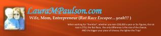 Wife, Mom, Entrepreneur ( Rat Race Escapee…yeah!!!  )