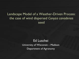 Landscape Model of a Weather-Driven Process:  the case of wind dispersed  Conyza canadensis seed