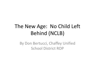 The New Age:  No Child Left Behind (NCLB)