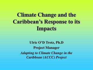 Climate Change and the Caribbean s Response to its Impacts