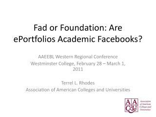 Fad or Foundation: Are  ePortfolios  Academic  Facebooks ?