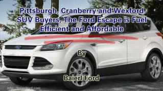 ppt 41972 Pittsburgh Cranberry and Wexford SUV Buyers The Ford Escape is Fuel Efficient and Affordable