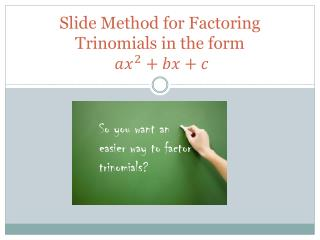 Slide Method for Factoring Trinomials in the form