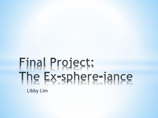 Final  Project: The  Ex-sphere- iance