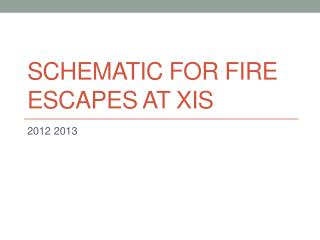 Schematic for Fire Escapes at XIS
