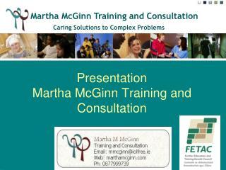 Presentation  Martha McGinn Training and Consultation