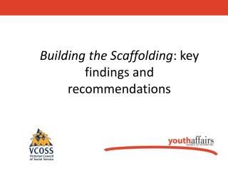Building the Scaffolding : key findings and recommendations