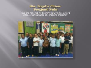 Ms. Boyd's Class-  Project Pals
