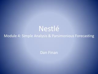 Nestl é Module  4: Simple Analysis & Parsimonious Forecasting