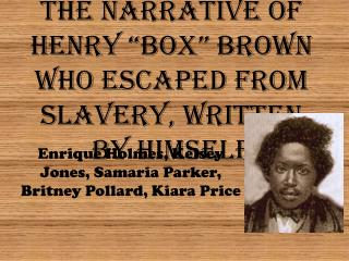 "The Narrative Of Henry ""Box"" Brown Who Escaped From Slavery, Written By Himself"