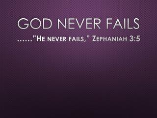 GOD NEVER FAILS