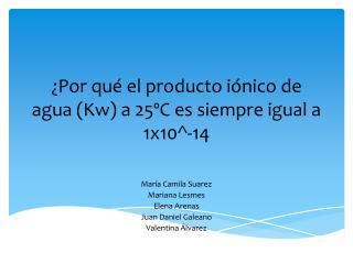 ¿Por qué el producto iónico de agua (Kw) a 25ºC es siempre igual a 1x10 ^-14