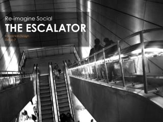 Re-imagine Social THE ESCALATOR Interaction Design Group 7