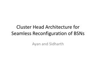 Cluster Head Architecture for Seamless Reconfiguration of BSNs
