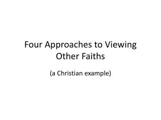 Four Approaches to Viewing Other Faiths