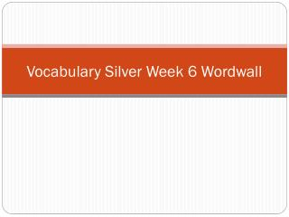 Vocabulary Silver  Week  6  Wordwall