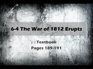 6-4 The War of 1812 Erupts