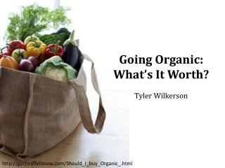 Going  Organic: What's  It Worth? Tyler Wilkerson