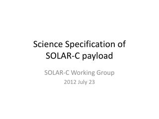 Science Specification of  SOLAR-C payload