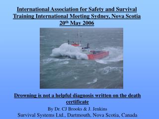 International Association for Safety and Survival Training International Meeting Sydney, Nova Scotia 20th May 2006