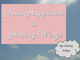 True Happiness is  Having Wings