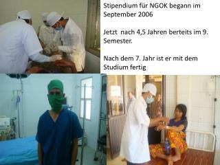 Stipendium für NGOK begann im September 2006 Jetzt  nach 4,5 Jahren  berteits  im 9.  S emester.