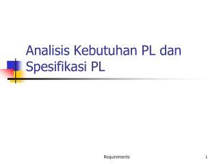 Analisis Kebutuhan PL dan  Spe sifikasi PL