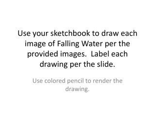 Use colored pencil to render the drawing.