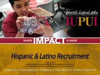 Presented by: Ashley Anderson, Assistant Director for Latino and Hispanic Recruitment