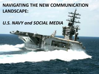 NAVIGATING THE NEW COMMUNICATION LANDSCAPE:   U.S. NAVY and SOCIAL MEDIA