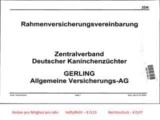 Kosten pro Mitglied pro Jahr: Haftpflicht – € 0,23Rechtsschutz - € 0,07