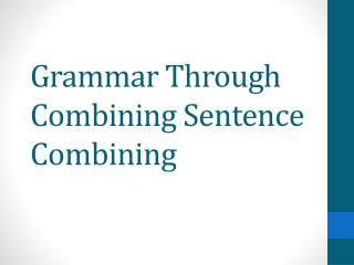 Grammar Through Combining Sentence Combining