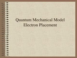 Quantum Mechanical Model  Electron Placement