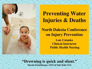 Preventing Water Injuries  Deaths    North Dakota Conference on Injury Prevention  Lois Ustanko Clinical Instructor  Pub
