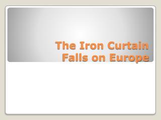 The Iron Curtain  Falls on Europe