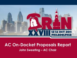AC On-Docket Proposals Report John Sweeting – AC Chair