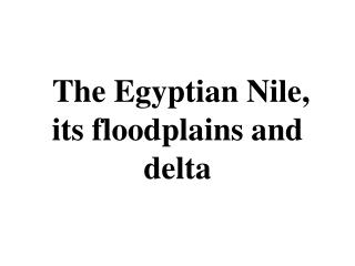 The Egyptian Nile, its floodplains and delta