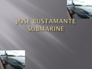 Jose  bustamante submarine