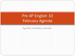 Pre AP English 10 February Agenda