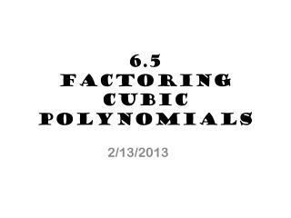 6.5 Factoring Cubic Polynomials