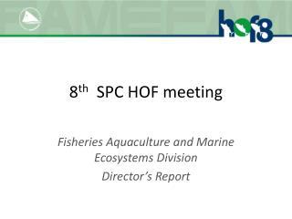 8 th   SPC HOF meeting