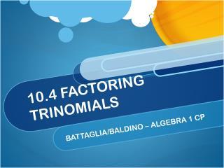 10.4 FACTORING TRINOMIALS
