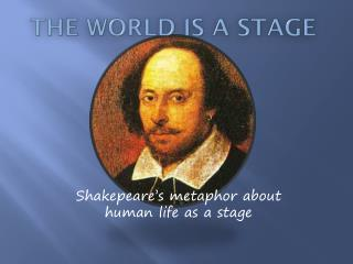 THE WORLD IS A STAGE