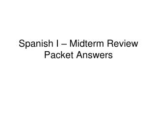 Spanish I – Midterm Review Packet Answers