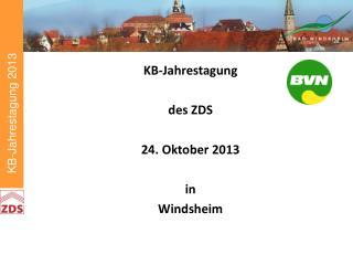 KB-Jahrestagung d es ZDS 24. Oktober 2013 in Windsheim