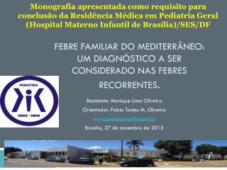 Febre Familiar do Mediterrâneo: Um diagnóstico a ser considerado nas febres recorrentes .