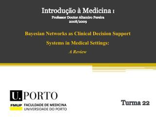 Introdução à Medicina  I Professor Doutor Altamiro Pereira 2008/2009