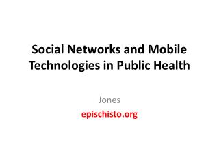 Social Networks  and Mobile  Technologies in  Public Health