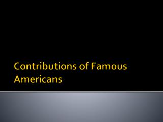 Contributions of Famous Americans