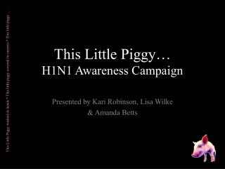This Little Piggy… H1N1 Awareness Campaign